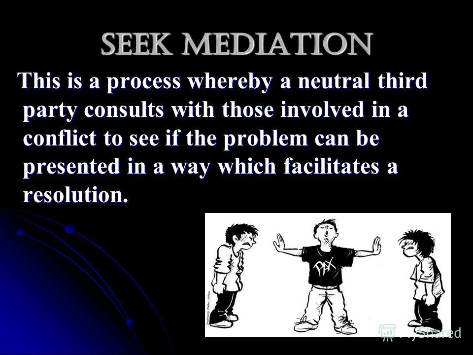 third party mediation in conflict resolution Mediation where a neutral third party facilitates a structured discussion among those involved in a conflict to reach a mutual resolution  participation in mediation or other conflict resolution options must be voluntary except for no contact directives which can be issued without the agreement for some circumstances.