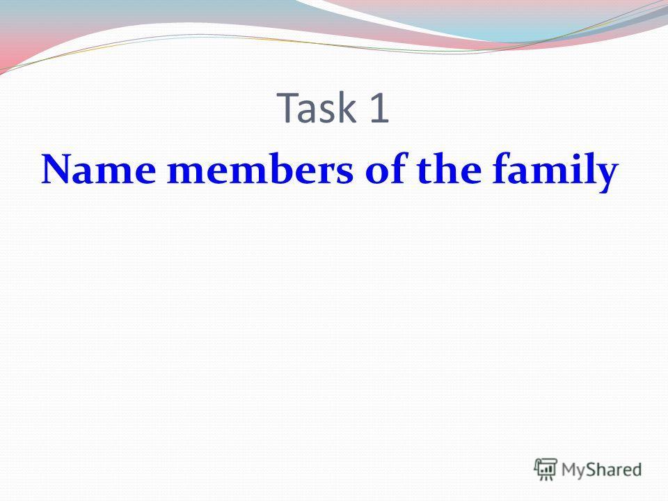 Task 1 Name members of the family