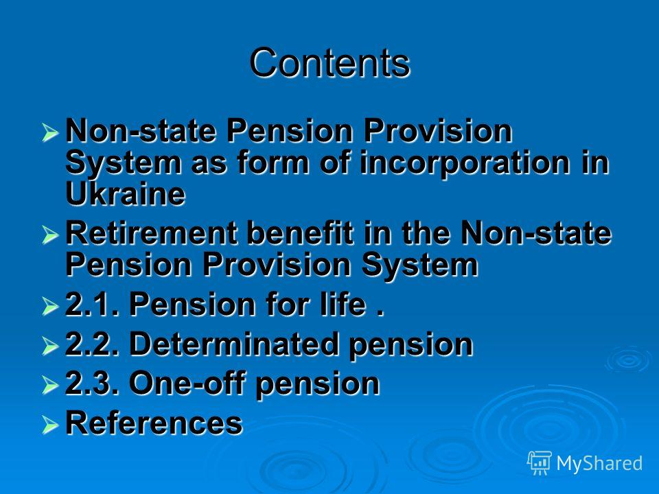 Contents Non-state Pension Provision System as form of incorporation in Ukraine Non-state Pension Provision System as form of incorporation in Ukraine Retirement benefit in the Non-state Pension Provision System Retirement benefit in the Non-state Pe