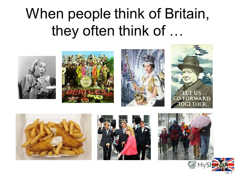 UK 1 When people think of Britain, they often think of …