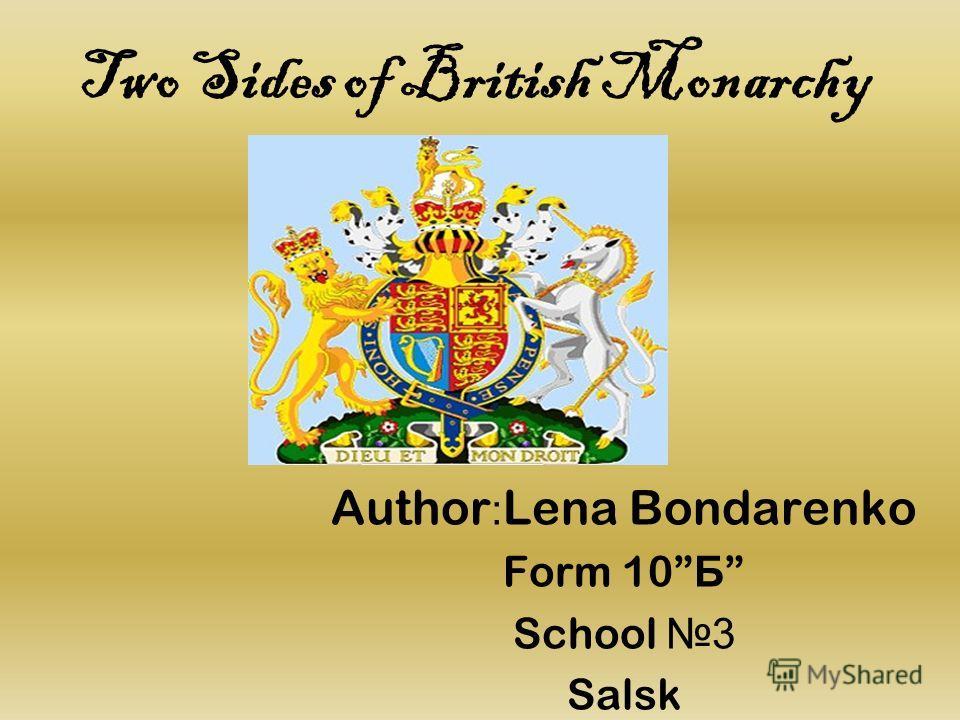 Two Sides of British Monarchy Author : Lena Bondarenko Form 10 Б School 3 Salsk