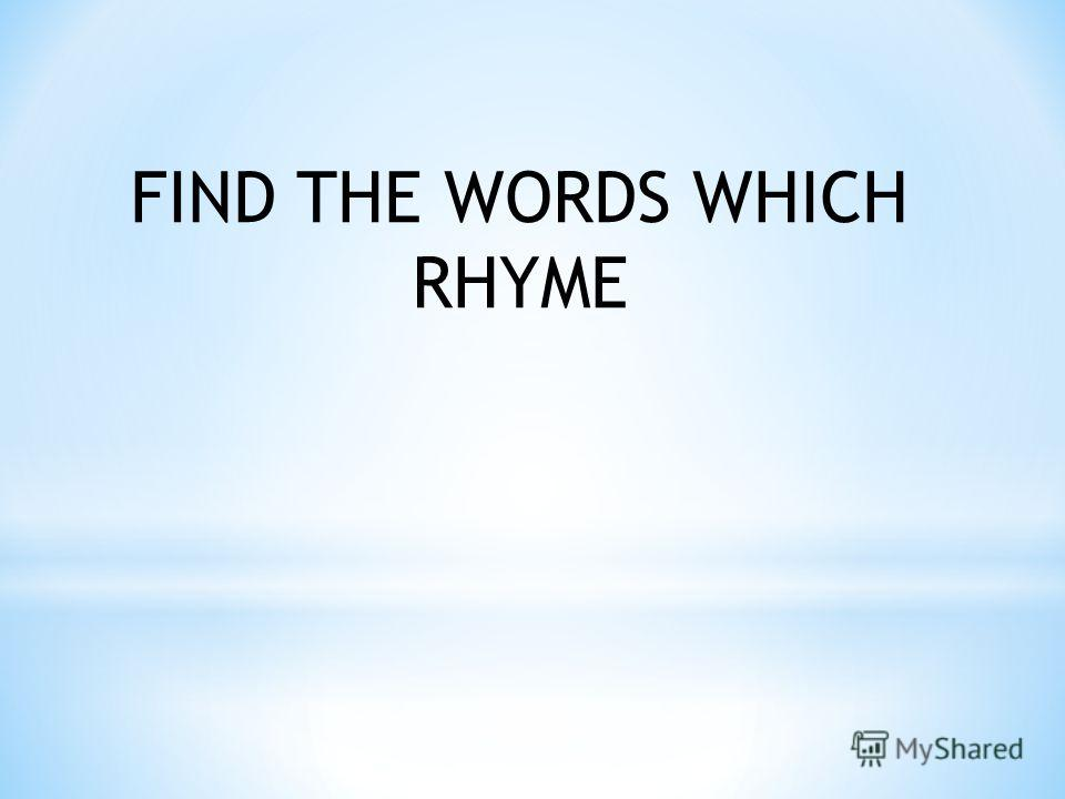 FIND THE WORDS WHICH RHYME