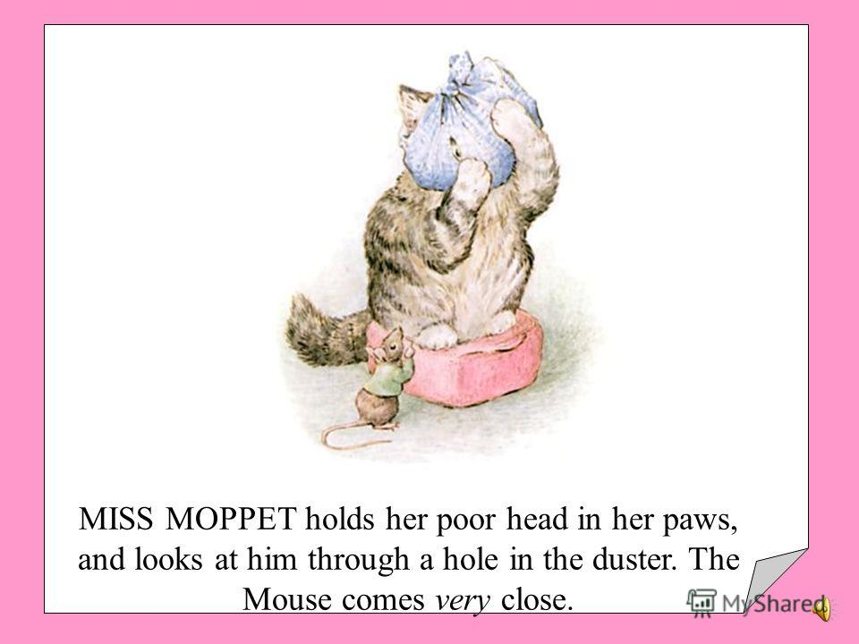 MISS MOPPET looks worse and worse. The Mouse comes a little nearer.
