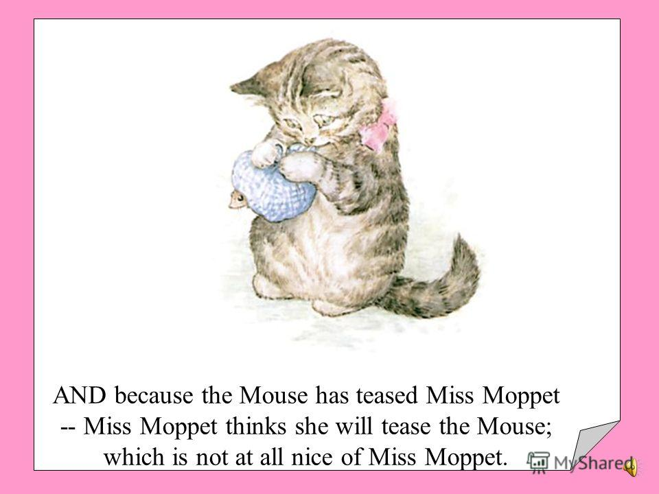 AND then all of a sudden -- Miss Moppet jumps upon the Mouse!