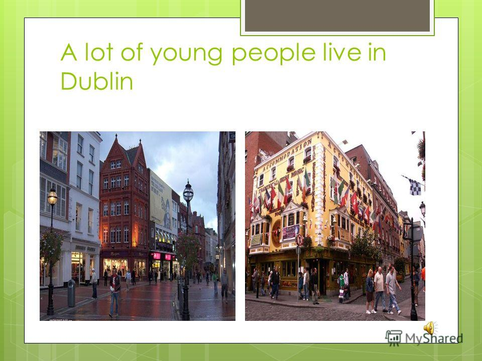A lot of young people live in Dublin