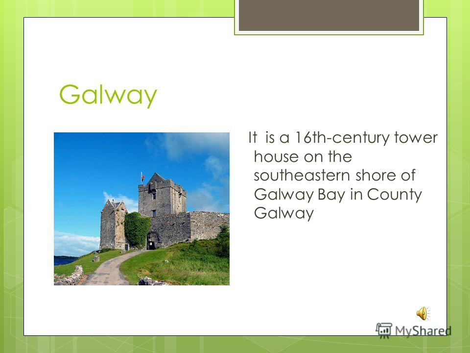 Galway It is a 16th-century tower house on the southeastern shore of Galway Bay in County Galway