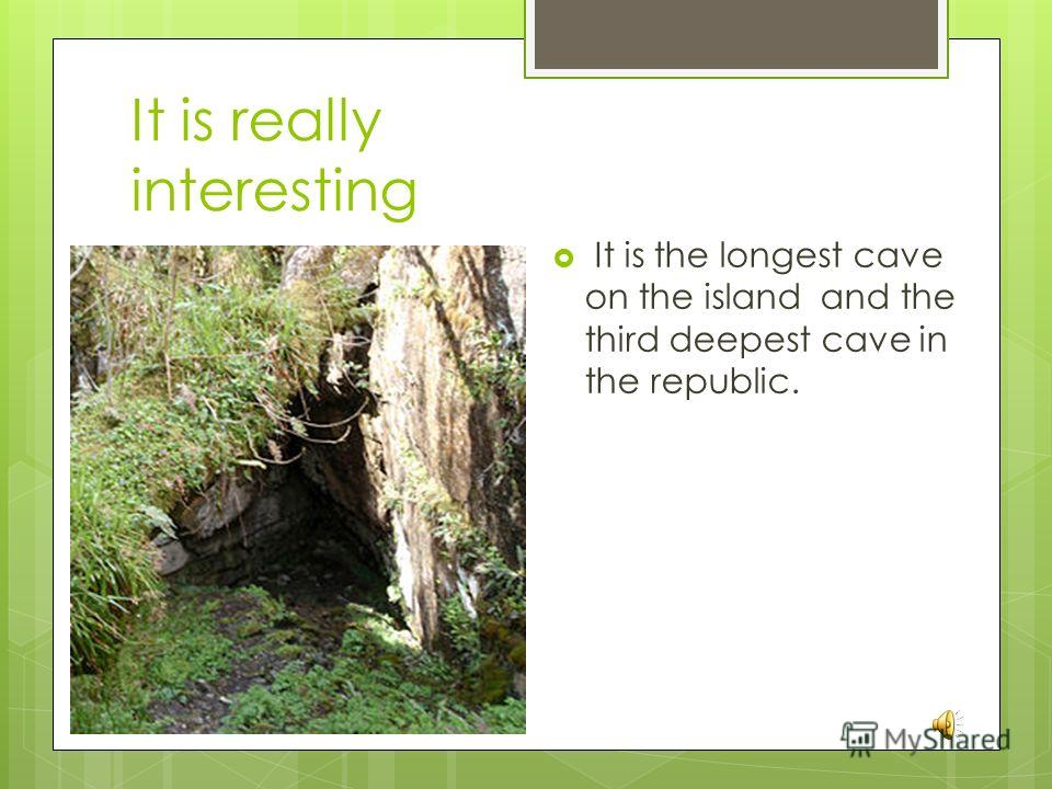 It is really interesting It is the longest cave on the island and the third deepest cave in the republic.