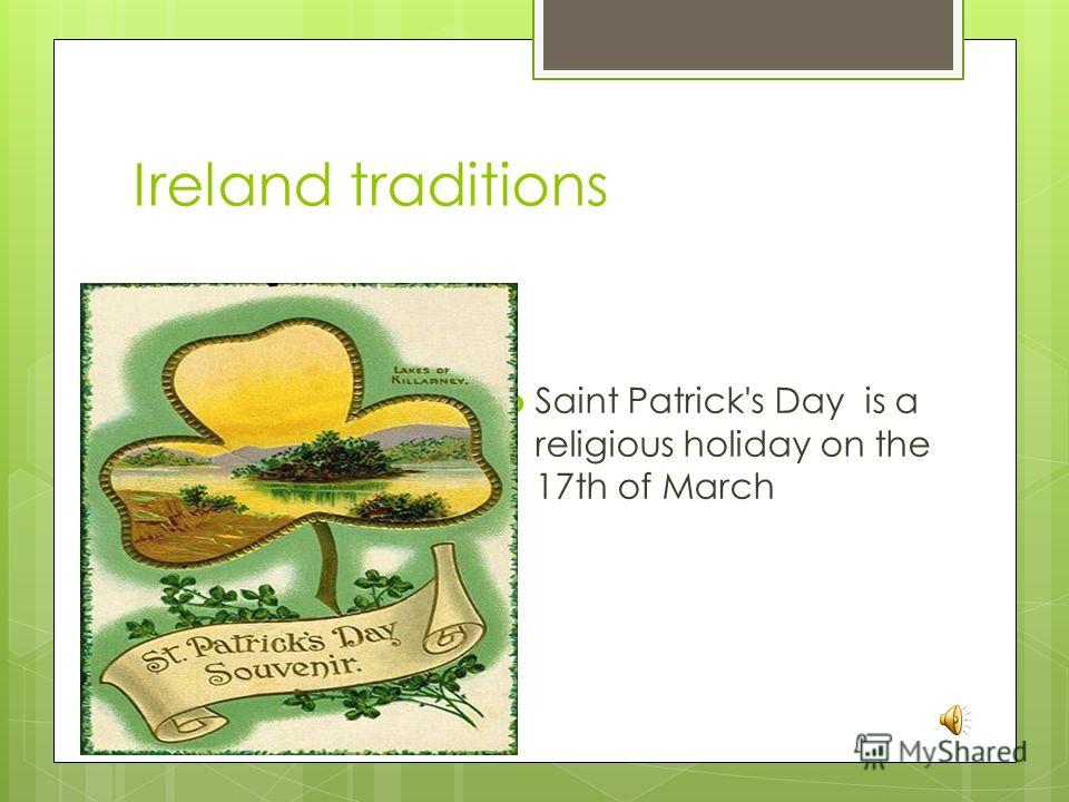 Ireland traditions Saint Patrick's Day is a religious holiday on the 17th of March