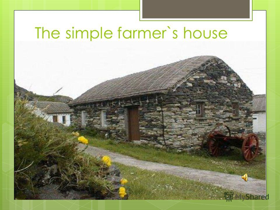 The simple farmer`s house