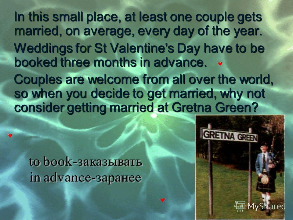 In this small place, at least one couple gets married, on average, every day of the year. In this small place, at least one couple gets married, on average, every day of the year. Weddings for St Valentine's Day have to be booked three months in adva