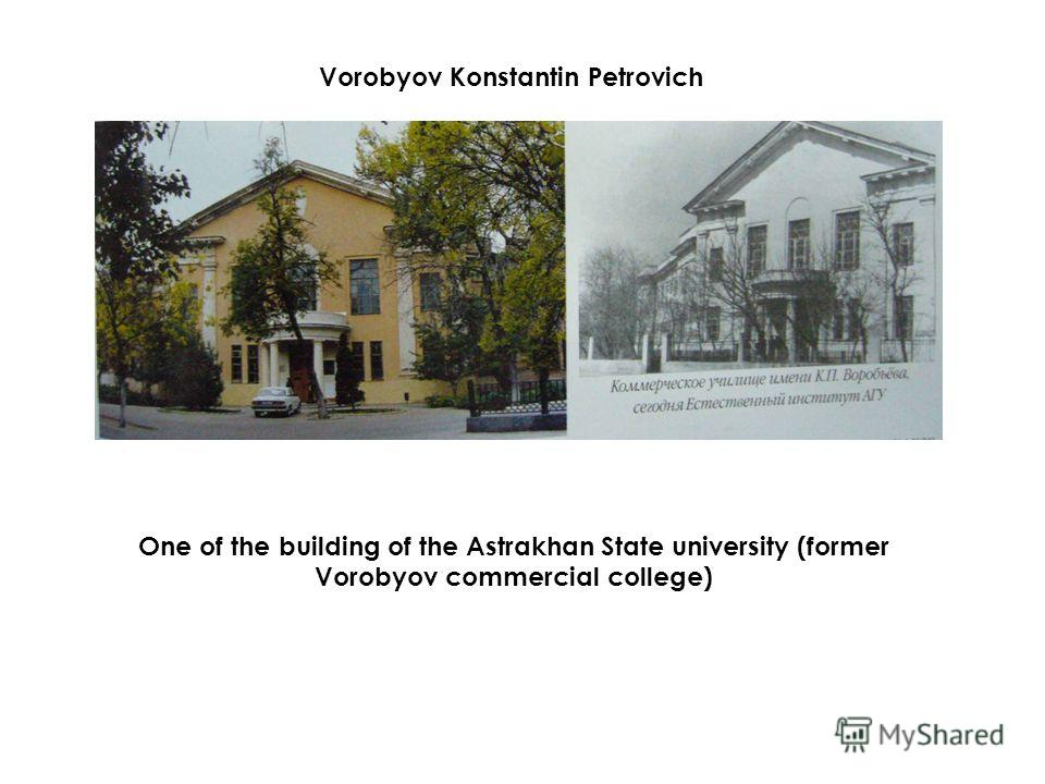 One of the building of the Astrakhan State university (former Vorobyov commercial college) Vorobyov Konstantin Petrovich