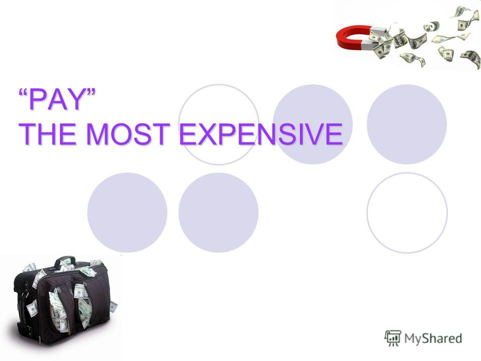 PAY THE MOST EXPENSIVE