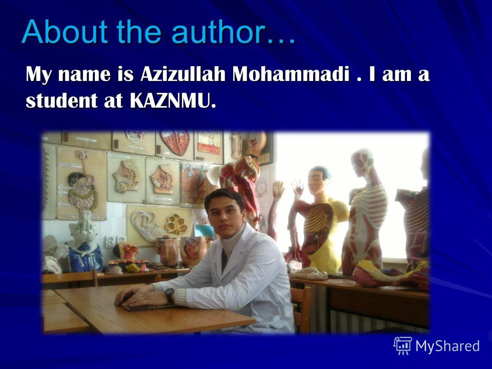 About the author… My name is Azizullah Mohammadi. I am a student at KAZNMU.