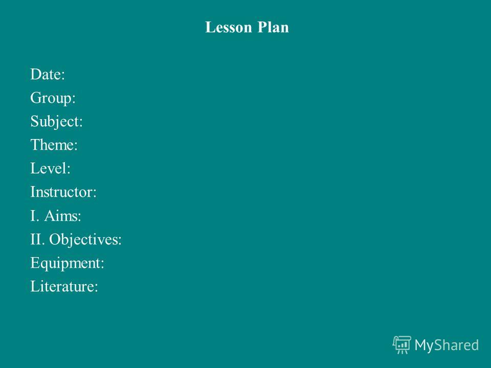 Lesson Plan Date: Group: Subject: Theme: Level: Instructor: I. Aims: II. Objectives: Equipment: Literature: