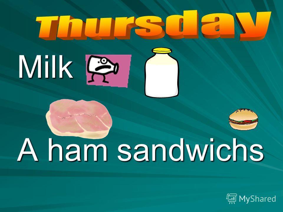Milk A ham sandwichs