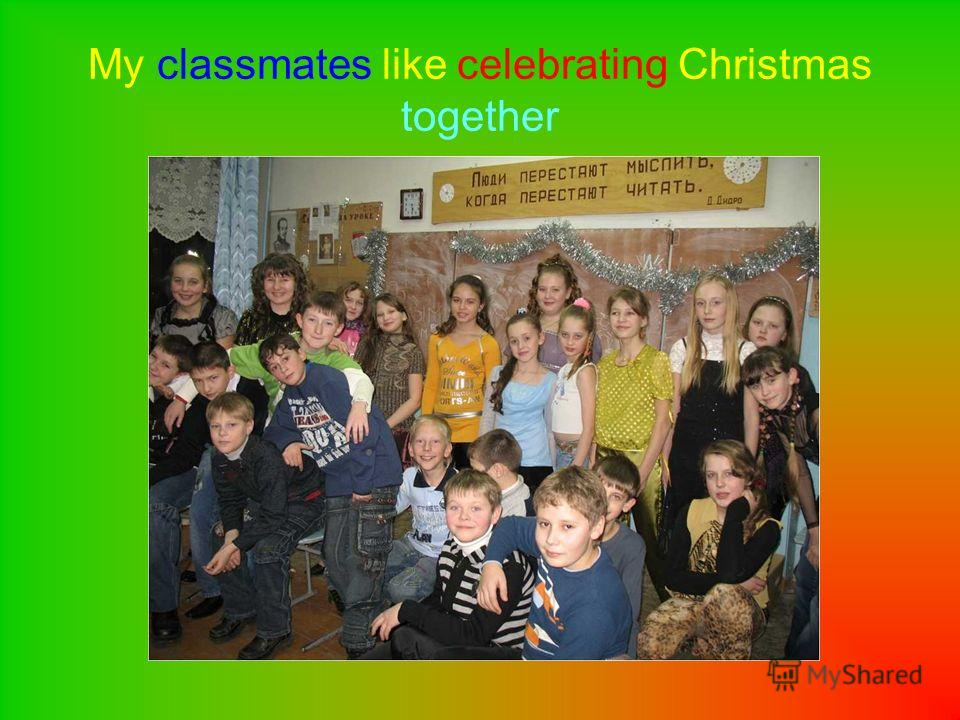 My classmates like celebrating Christmas together