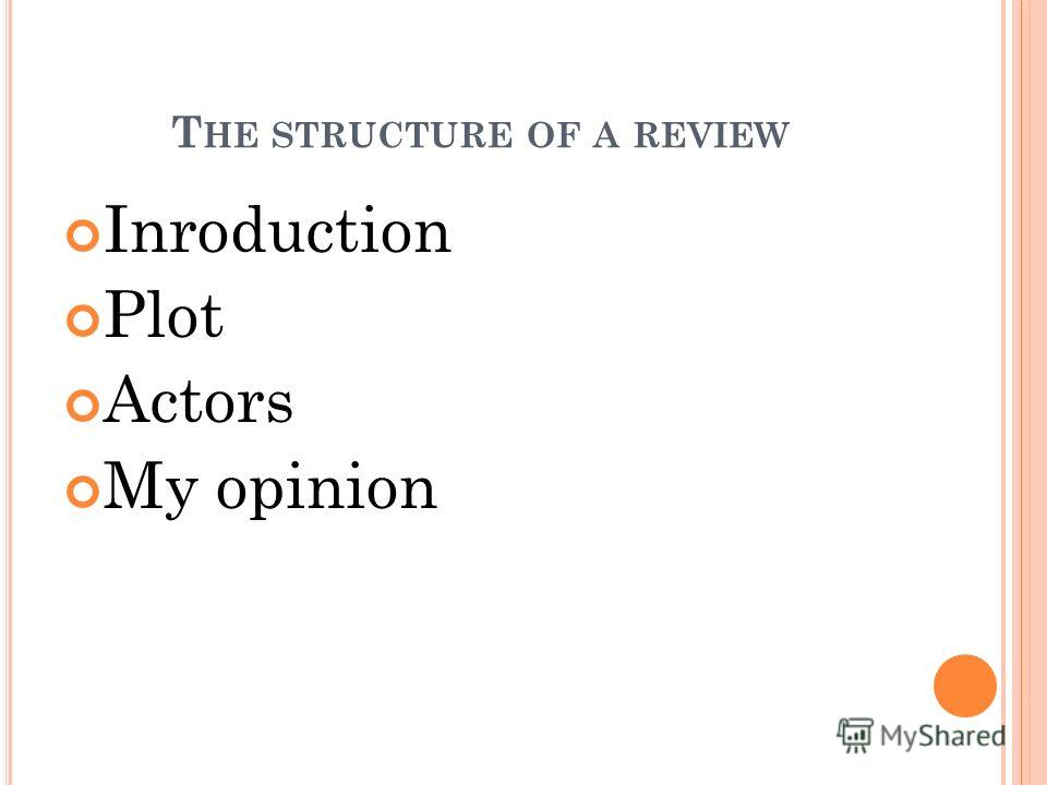 T HE STRUCTURE OF A REVIEW Inroduction Plot Actors My opinion