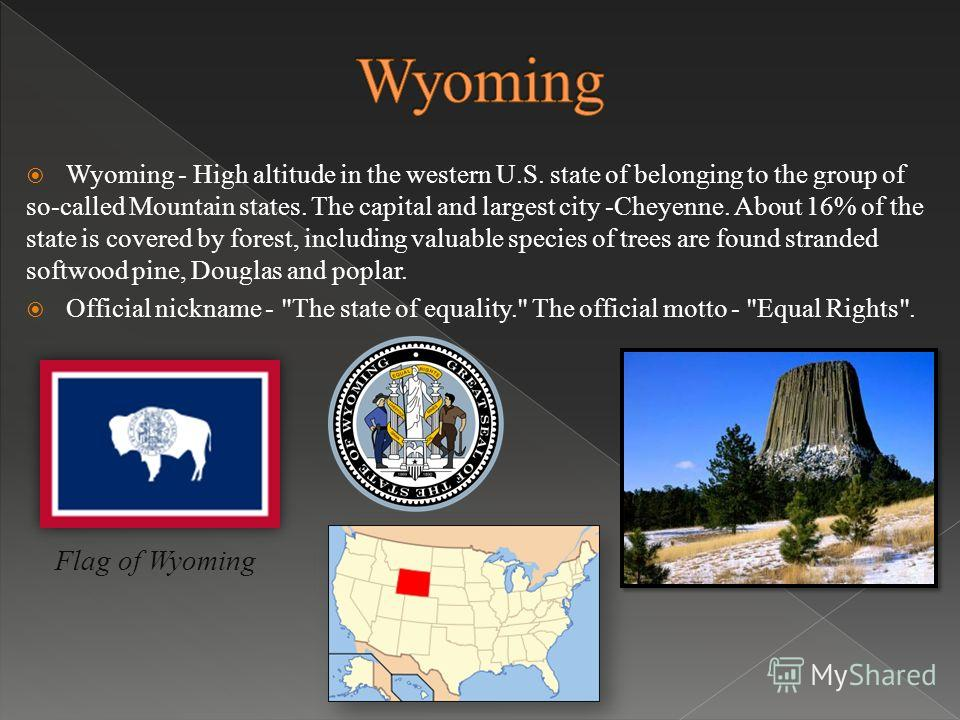 Wyoming - High altitude in the western U.S. state of belonging to the group of so-called Mountain states. The capital and largest city -Cheyenne. About 16% of the state is covered by forest, including valuable species of trees are found stranded soft