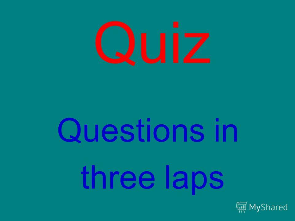 Quiz Questions in three laps