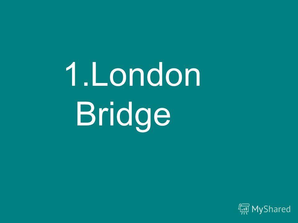 1.London Bridge
