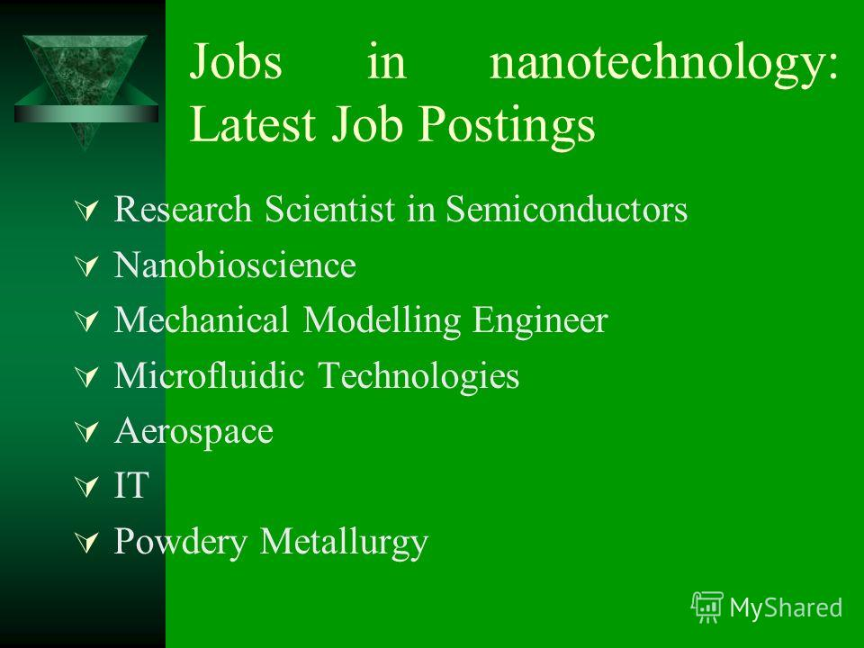 Jobs in nanotechnology: Latest Job Postings Research Scientist in Semiconductors Nanobioscience Mechanical Modelling Engineer Microfluidic Technologies Aerospace IT Powdery Metallurgy