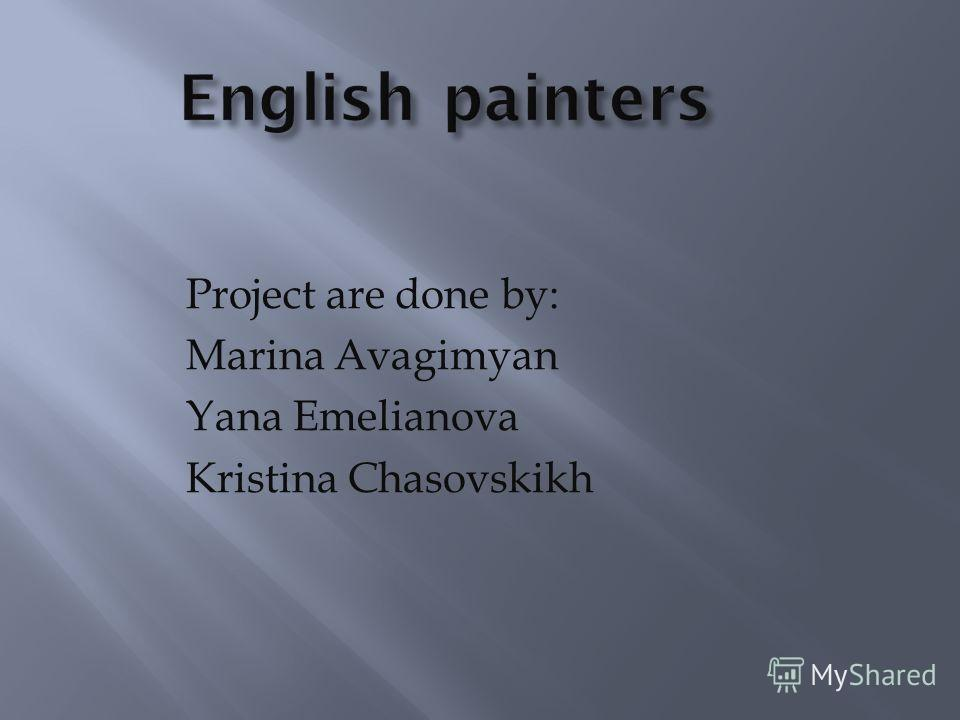 Project are done by: Marina Avagimyan Yana Emelianova Kristina Chasovskikh