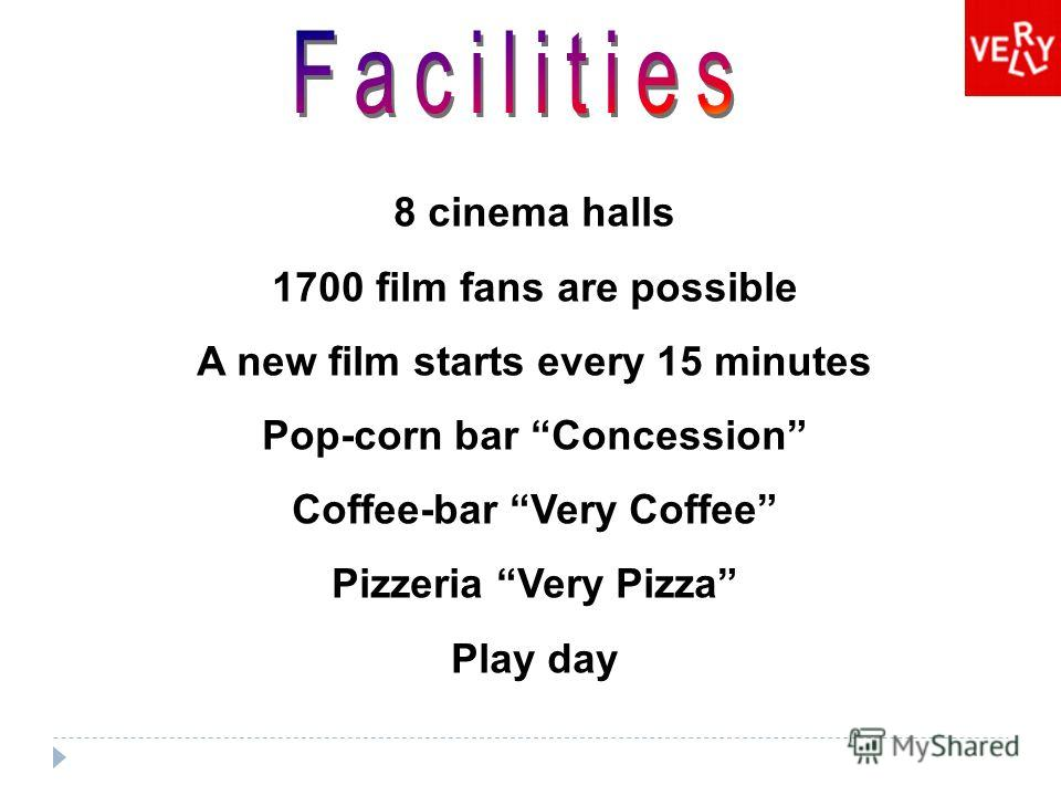 8 cinema halls 1700 film fans are possible A new film starts every 15 minutes Pop-corn bar Concession Coffee-bar Very Coffee Pizzeria Very Pizza Play day
