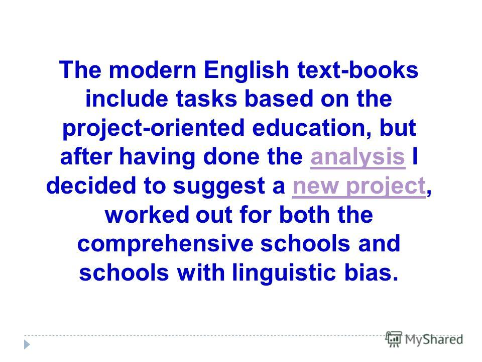 The modern English text-books include tasks based on the project-oriented education, but after having done the analysis I decided to suggest a new project, worked out for both the comprehensive schools and schools with linguistic bias.analysisnew pro