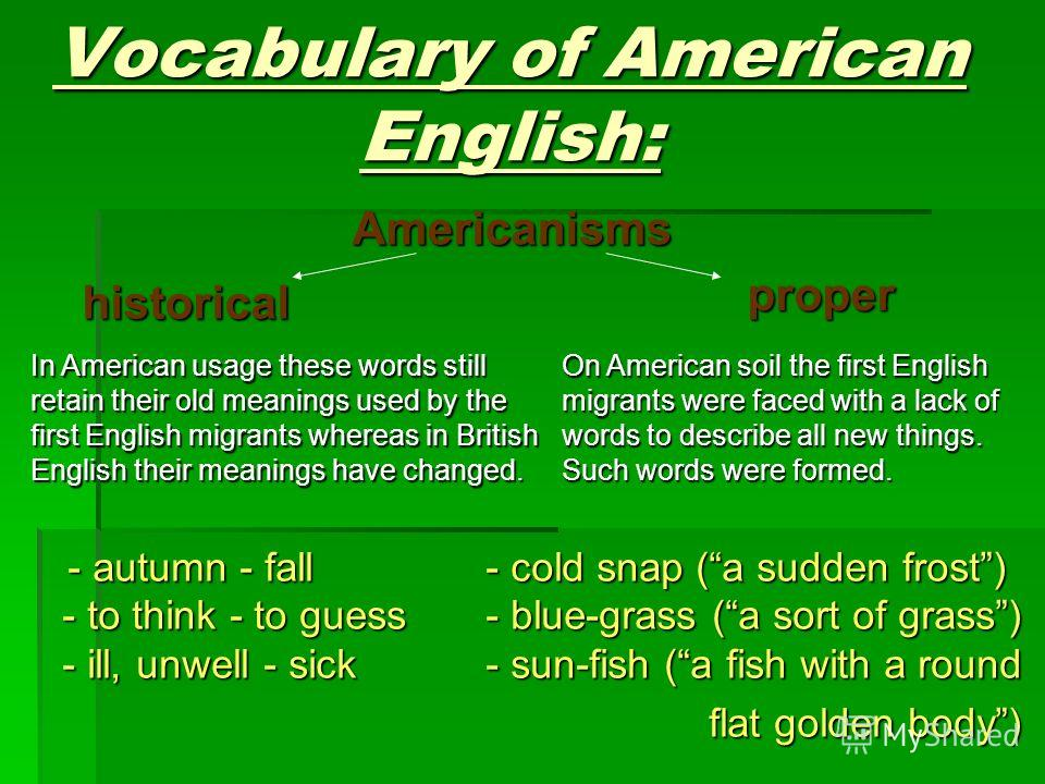 Vocabulary of American English: - autumn - fall - cold snap (a sudden frost) - to think - to guess - blue-grass (a sort of grass) - ill, unwell - sick - sun-fish (a fish with a round - autumn - fall - cold snap (a sudden frost) - to think - to guess
