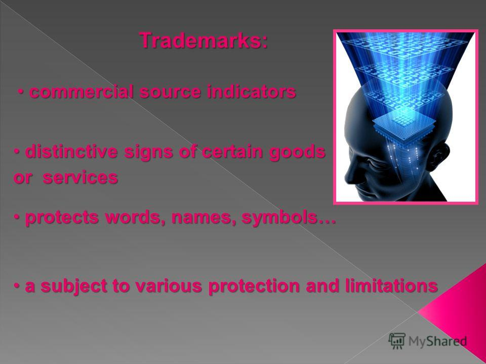 Trademarks: commercial source indicators commercial source indicators distinctive signs of certain goods or services distinctive signs of certain goods or services protects words, names, symbols… protects words, names, symbols… a subject to various p