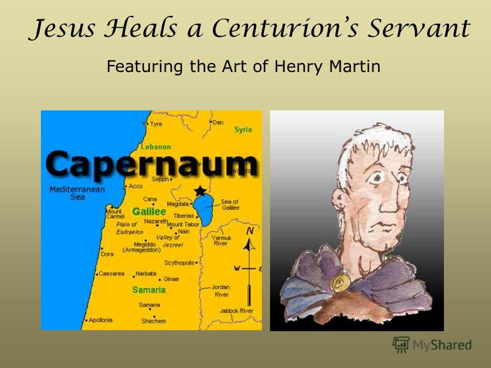 Jesus Heals a Centurions Servant Featuring the Art of Henry Martin
