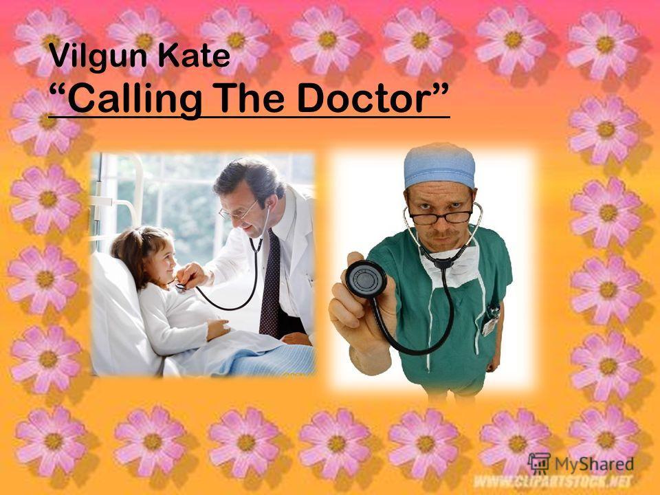 Vilgun Kate Calling The Doctor