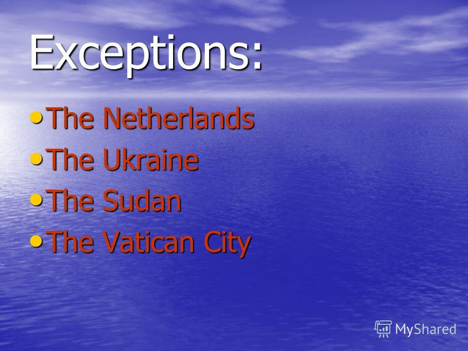 Exceptions: The Netherlands The Netherlands The Ukraine The Ukraine The Sudan The Sudan The Vatican City The Vatican City