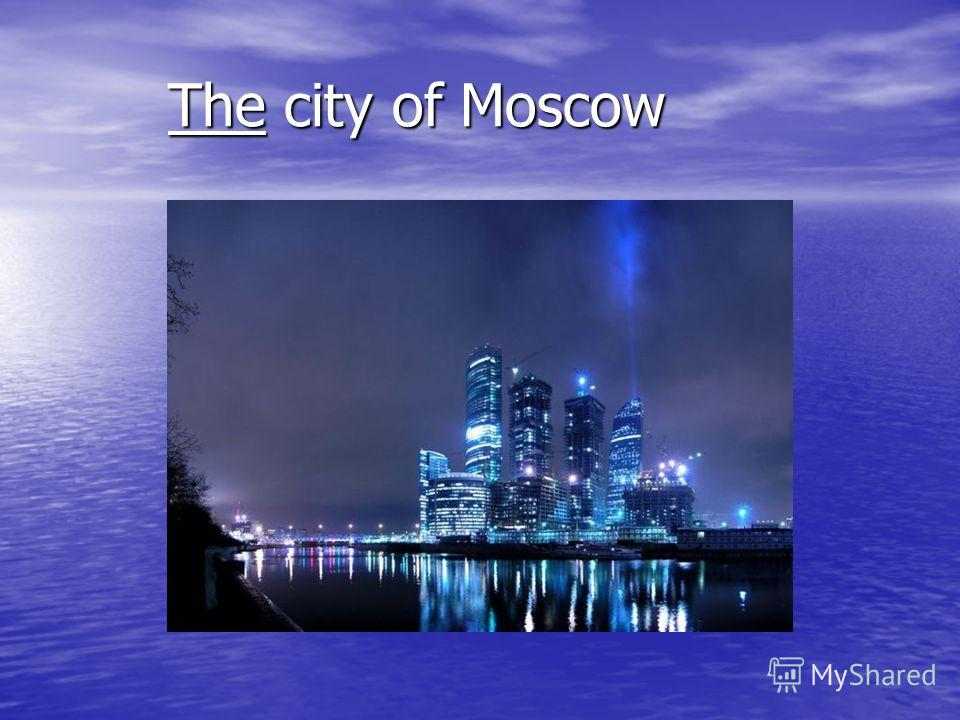 The city of Moscow The city of Moscow