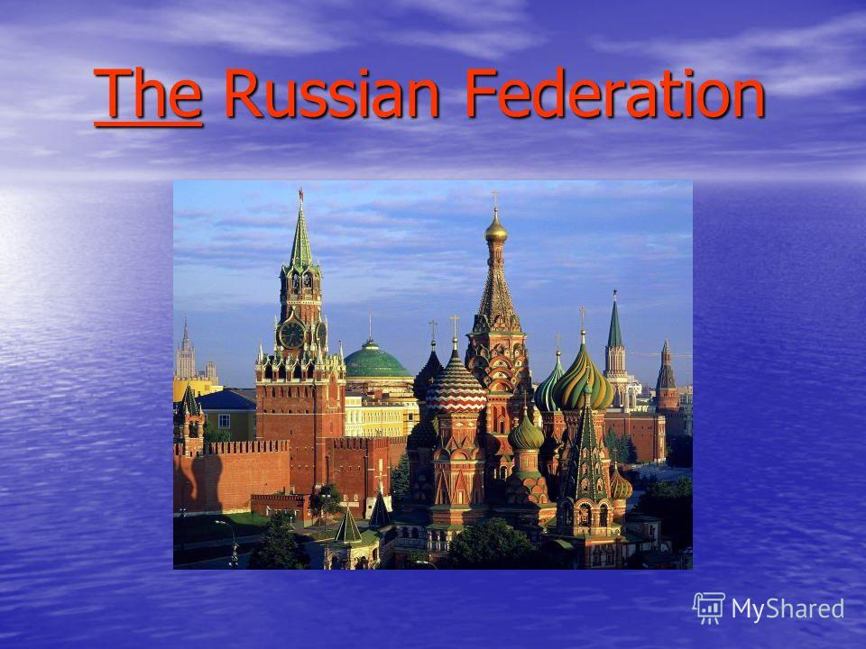 The Russian Federation The Russian Federation