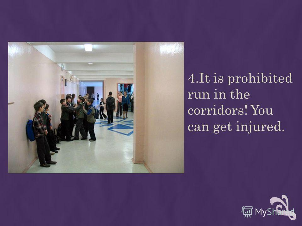 4.It is prohibited run in the corridors! You can get injured.