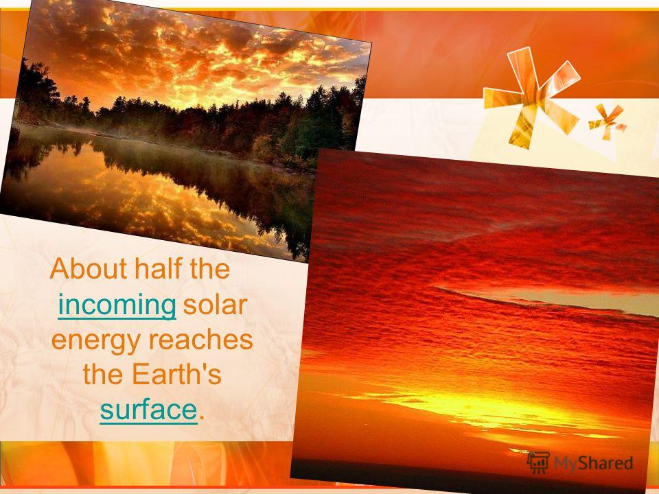 About half the incoming solar energy reaches the Earth's surface. incoming surface