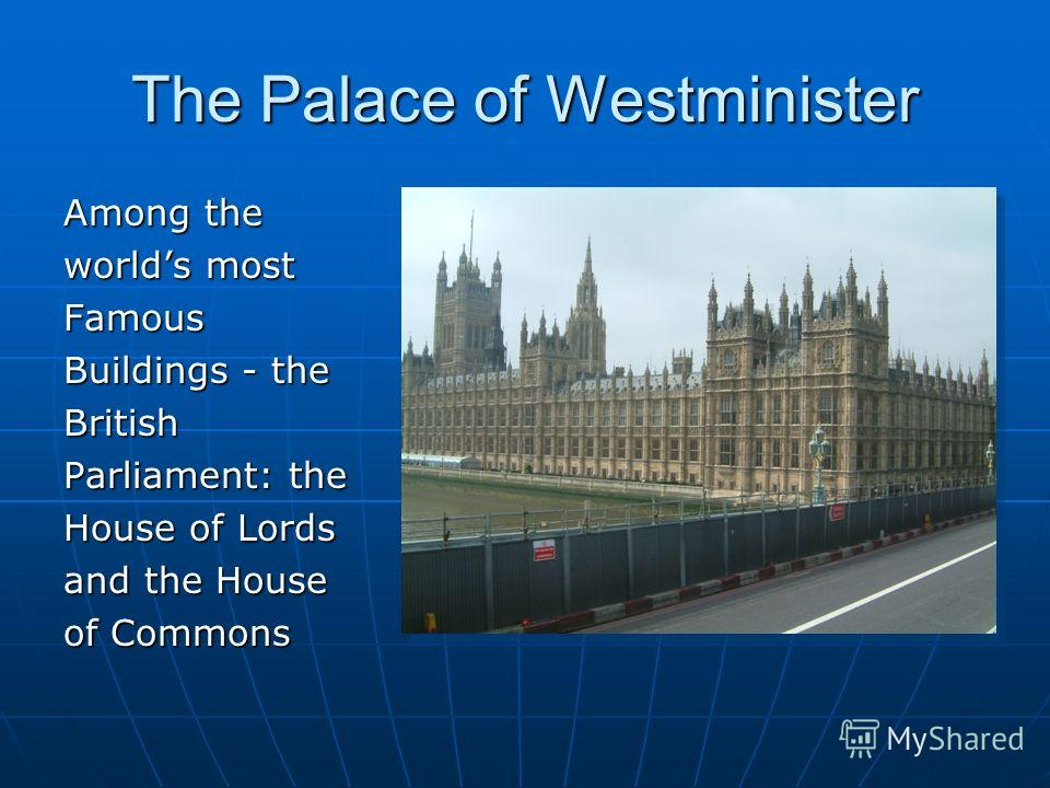 The Palace of Westminister Among the worlds most Famous Buildings - the British Parliament: the House of Lords and the House of Commons