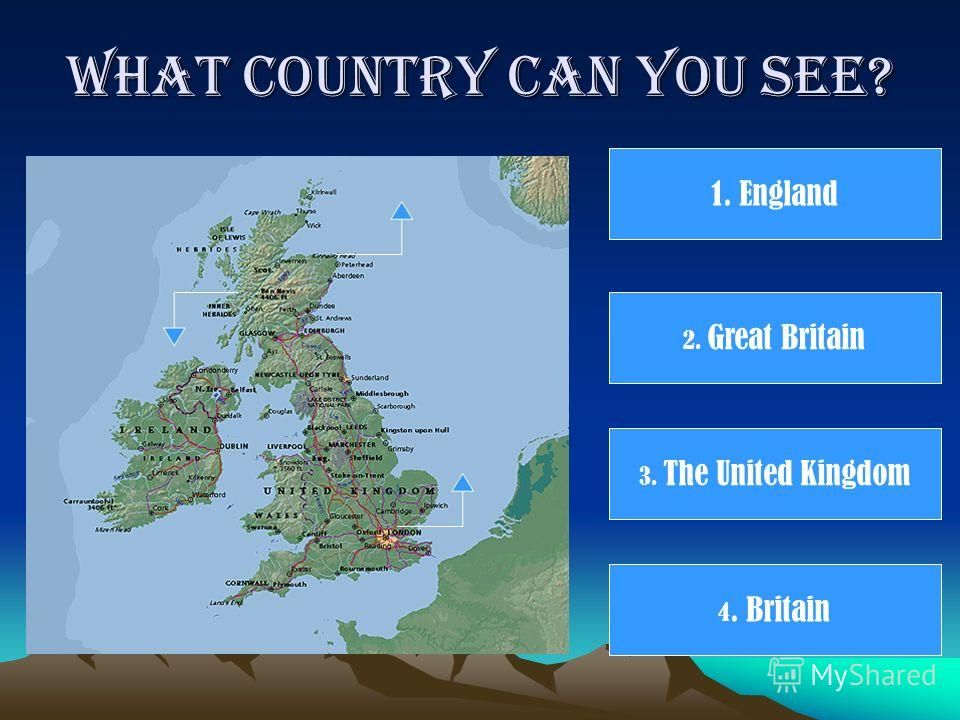 What country can you see? 1. England 2. Great Britain 3. The United Kingdom 4. Britain