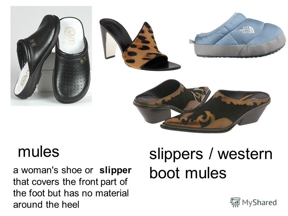 mules a woman's shoe orslipper that covers the front part of the foot but has no material around the heel slippers / western boot mules