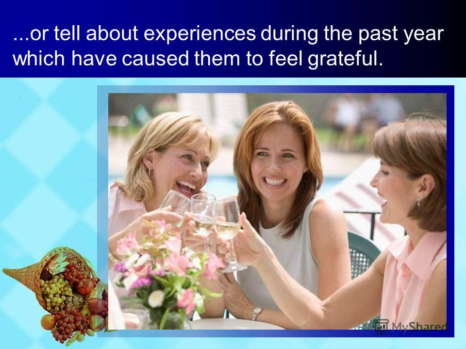 ...or tell about experiences during the past year which have caused them to feel grateful.