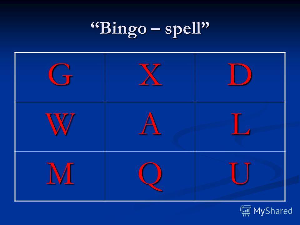 Bingo – spell GXD WAL MQU