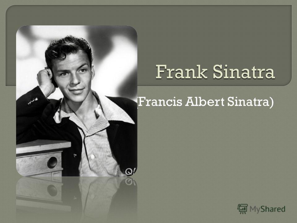 (Francis Albert Sinatra)