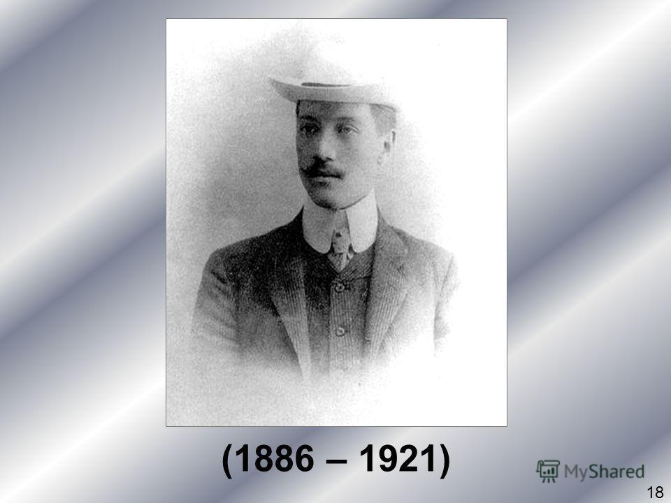 (1886 – 1921) 18