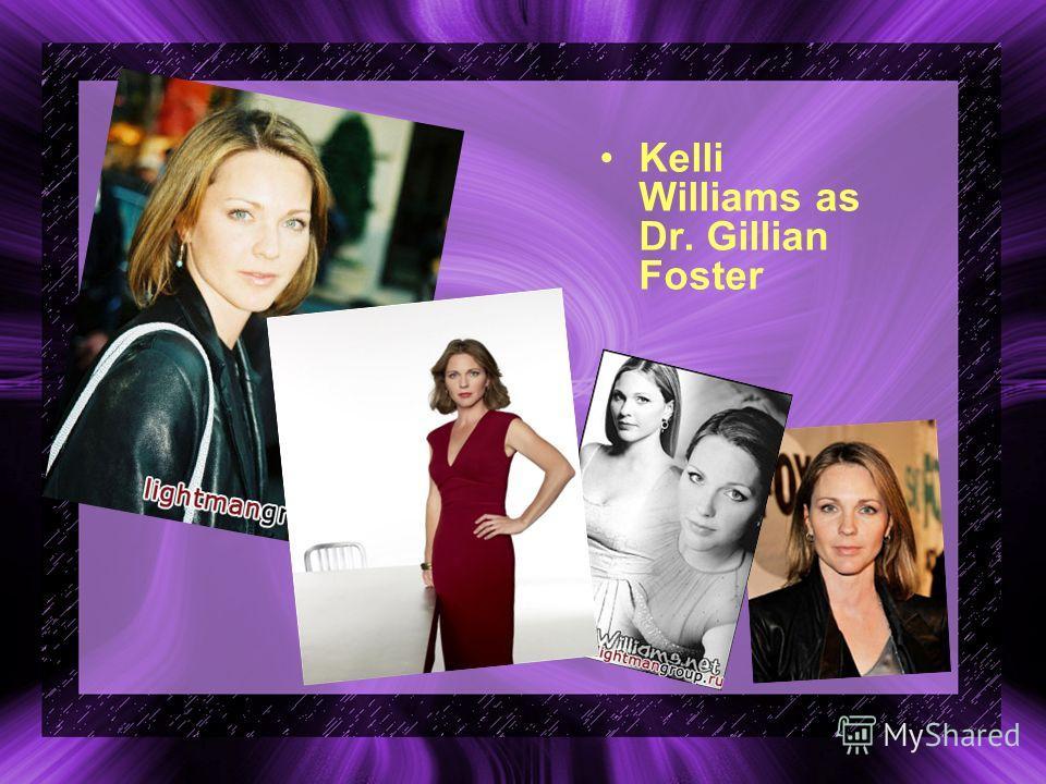 Kelli Williams as Dr. Gillian Foster