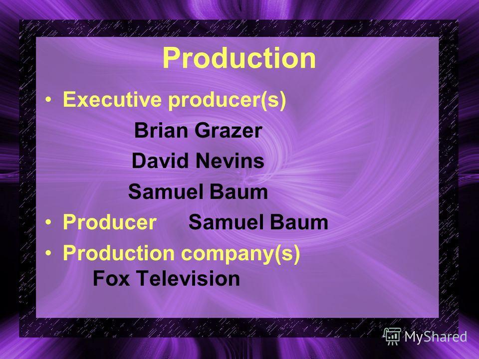 Production Executive producer(s) Brian Grazer David Nevins Samuel Baum ProducerSamuel Baum Production company(s) Fox Television