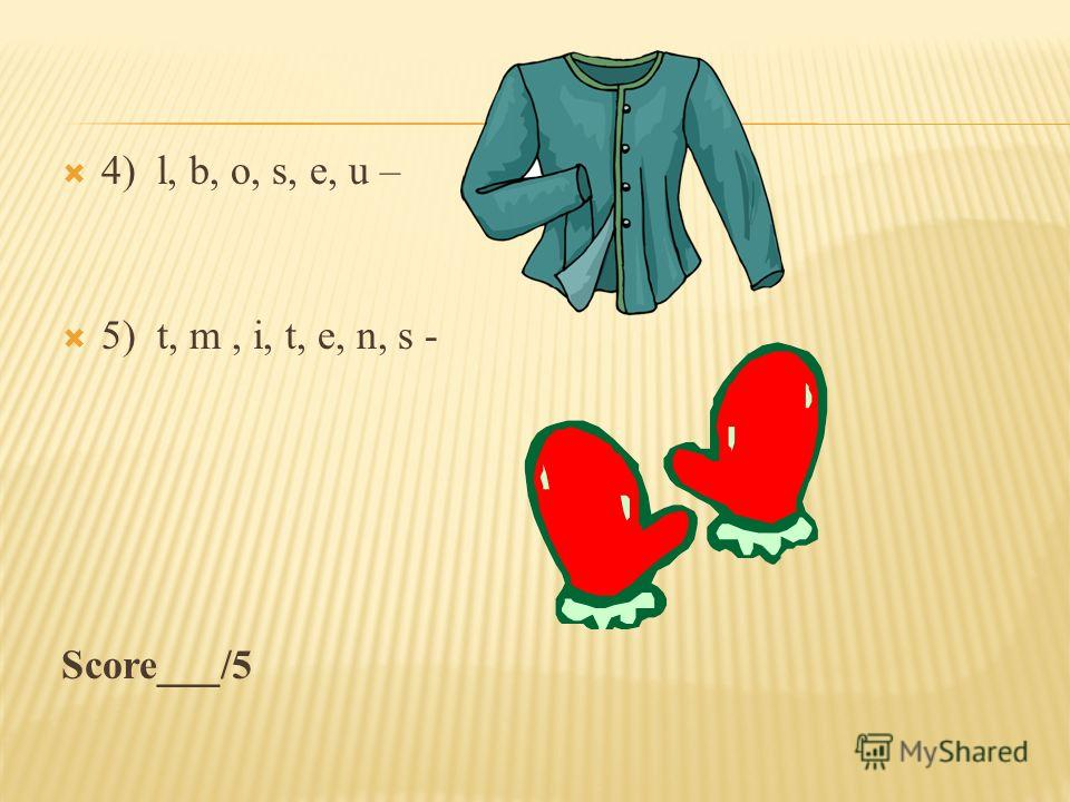 Example: t, e, s, h, o, c, l – clothes 1) a, t, c, o - 2) h, t, a – 3) e, r, d, s, s –