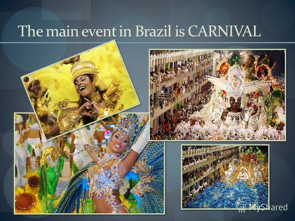 The main event in Brazil is CARNIVAL
