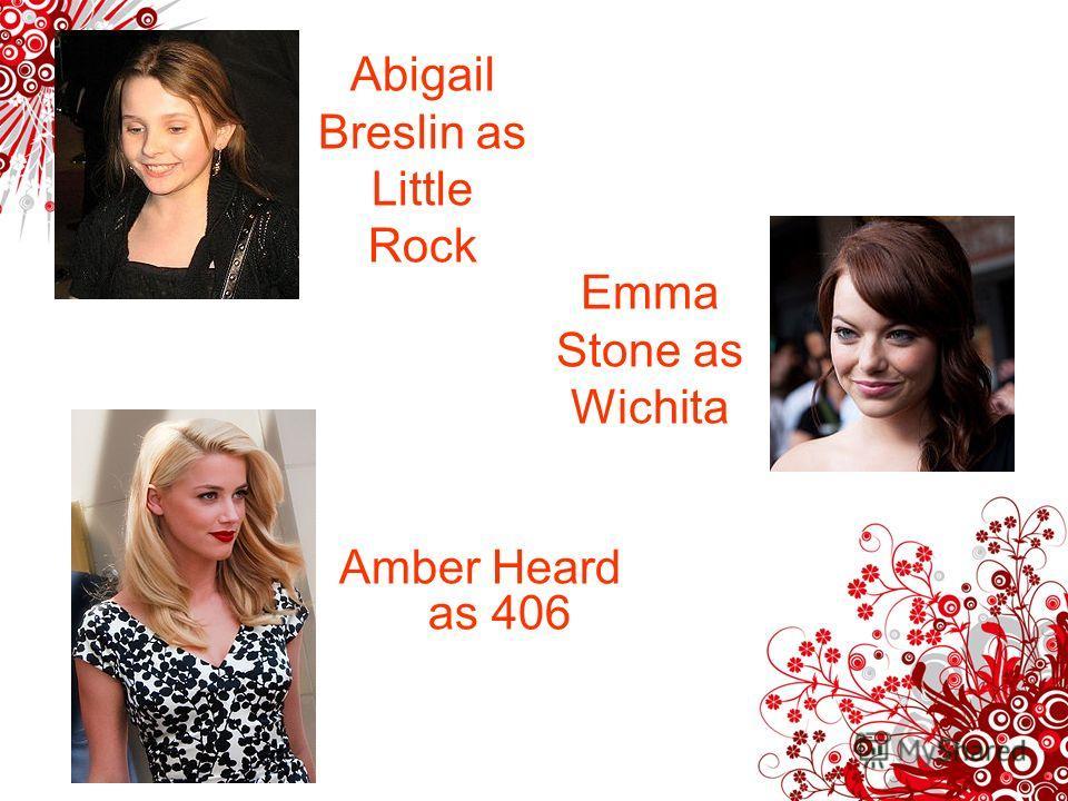 Abigail Breslin as Little Rock Amber Heard as 406 Emma Stone as Wichita