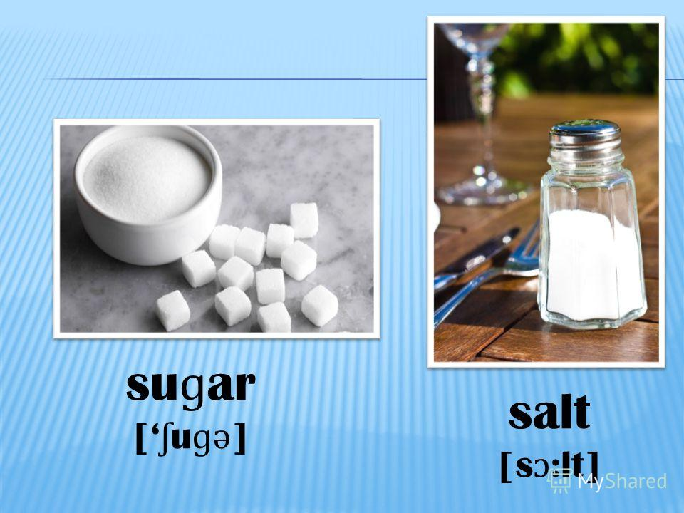 su ɡ ar [ ʃ u ɡ ə ] salt [s ɔ :lt]